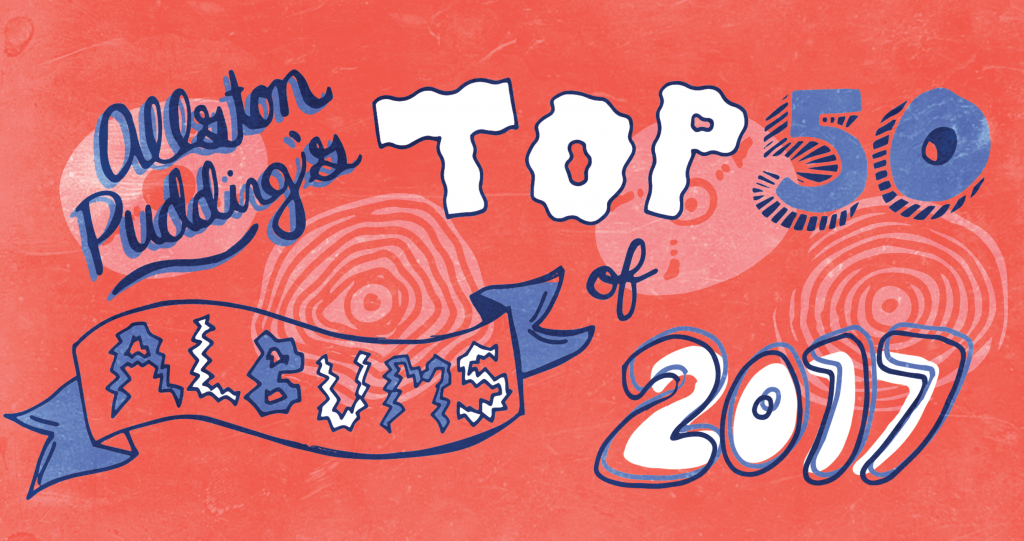 Allston Pudding's Favorite Albums of 2017 [20-1] - Allston